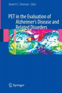 PET in the Evaluation of Alzheimer's Disease and Related Disorders (Dan Silverman). 2009.