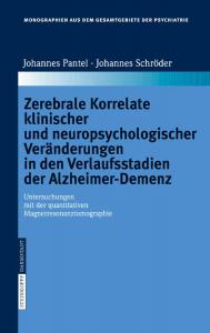 Zerebrale Korrelate klinischer und neuropsychologischer Veränderungen in den Verlaufsstadien der Alzheimer-Demenz (Johannes Pantel). 2006. (Bd. 111)